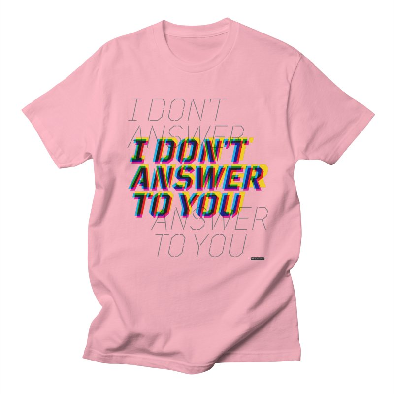 I Don't Answer to You Women's Regular Unisex T-Shirt by DRAWMARK