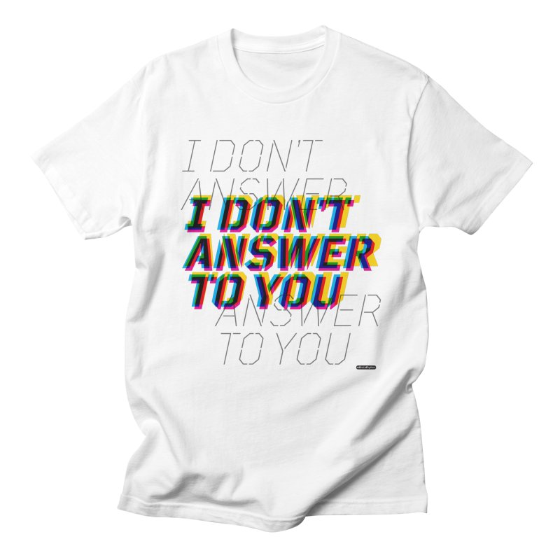 I Don't Answer to You Women's Unisex T-Shirt by DRAWMARK