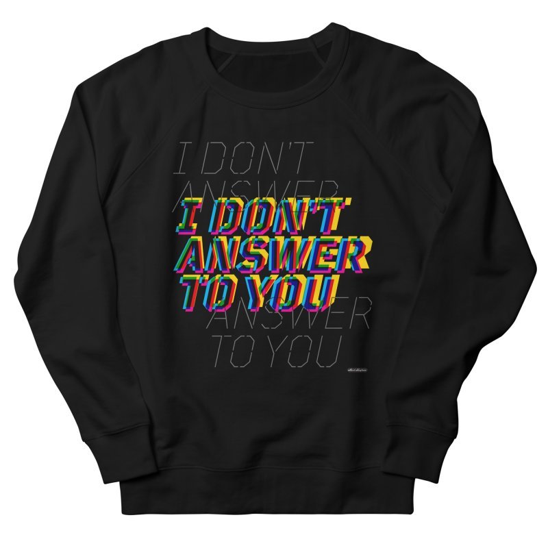 I Don't Answer to You Men's Sweatshirt by DRAWMARK