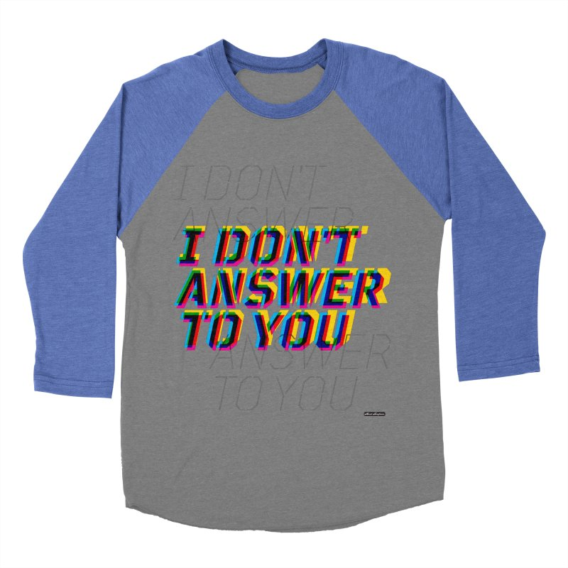 I Don't Answer to You Men's Baseball Triblend T-Shirt by DRAWMARK