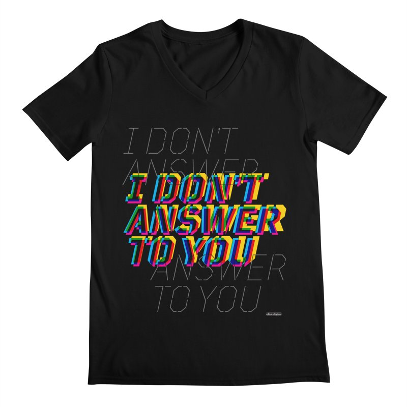I Don't Answer to You Men's V-Neck by DRAWMARK