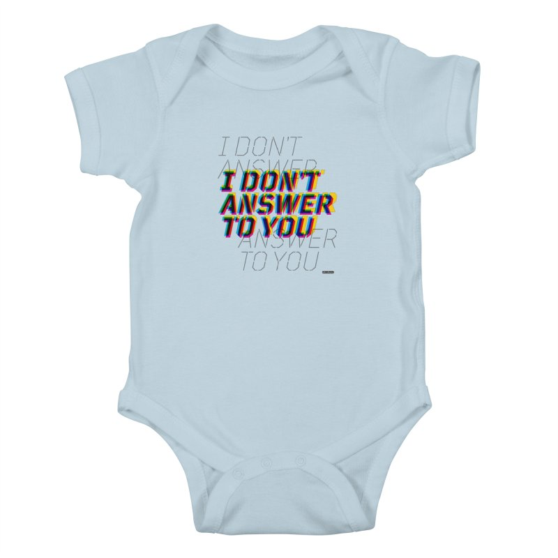 I Don't Answer to You Kids Baby Bodysuit by DRAWMARK