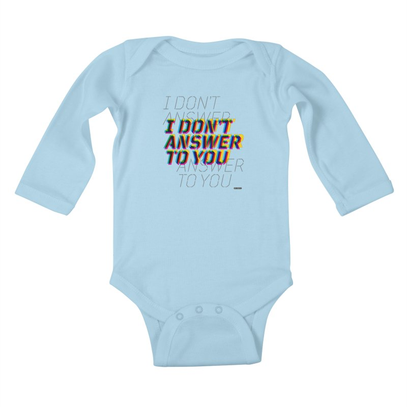 I Don't Answer to You Kids Baby Longsleeve Bodysuit by DRAWMARK