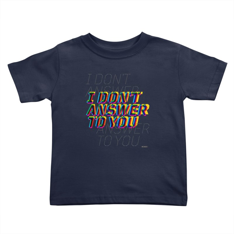 I Don't Answer to You Kids Toddler T-Shirt by DRAWMARK