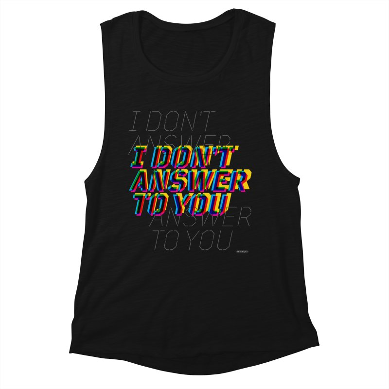 I Don't Answer to You Women's Tank by DRAWMARK