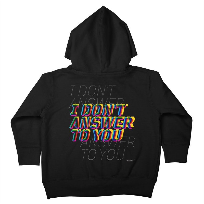I Don't Answer to You Kids Toddler Zip-Up Hoody by DRAWMARK