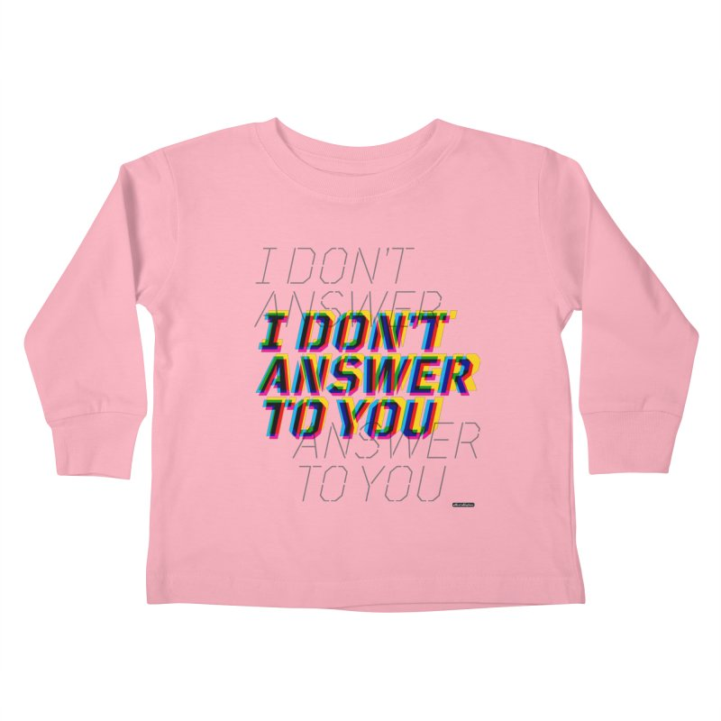 I Don't Answer to You Kids Toddler Longsleeve T-Shirt by DRAWMARK