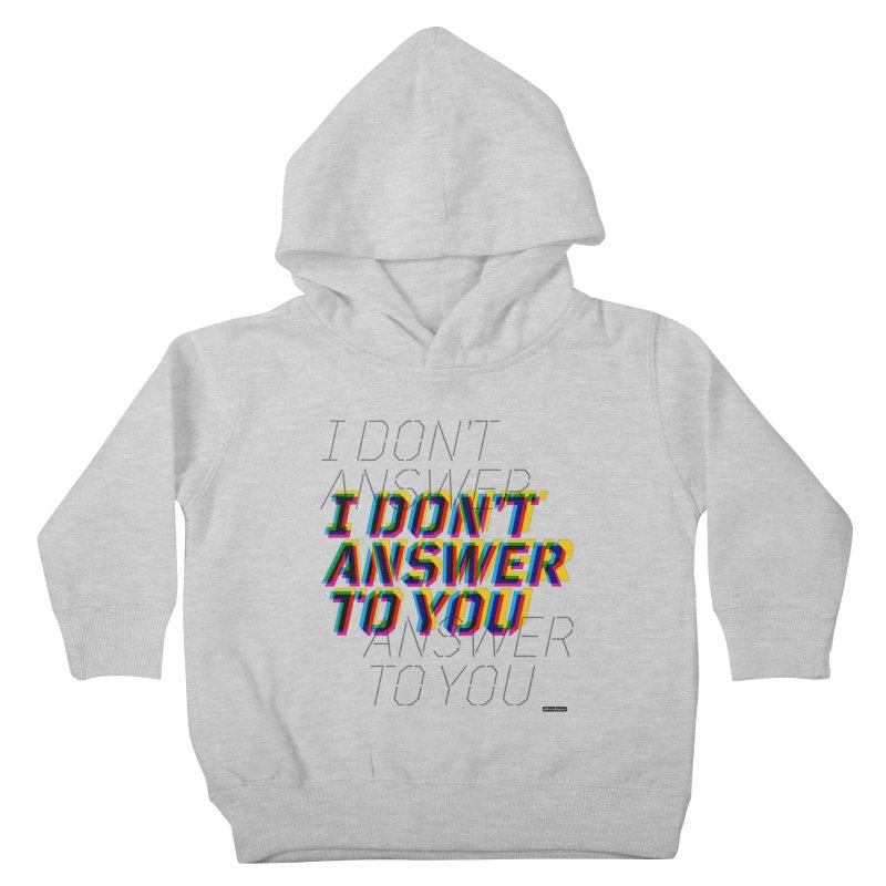 I Don't Answer to You Kids Toddler Pullover Hoody by DRAWMARK
