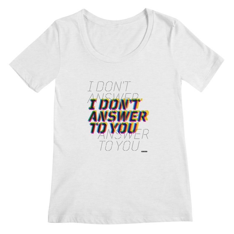 I Don't Answer to You Women's Scoopneck by DRAWMARK