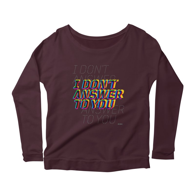 I Don't Answer to You Women's Longsleeve Scoopneck  by DRAWMARK