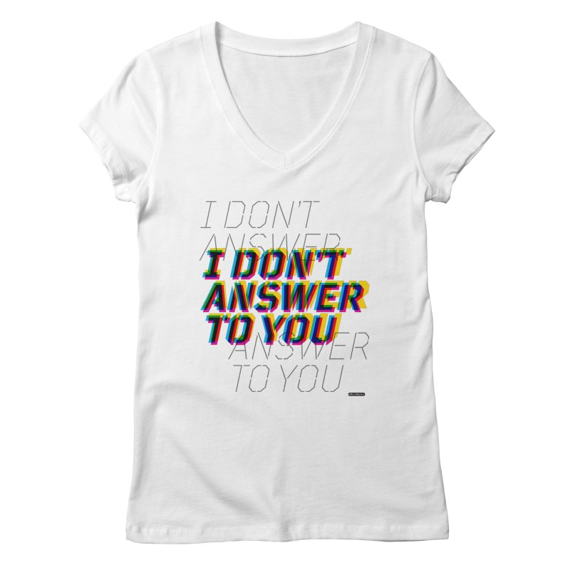 I Don't Answer to You Women's V-Neck by DRAWMARK