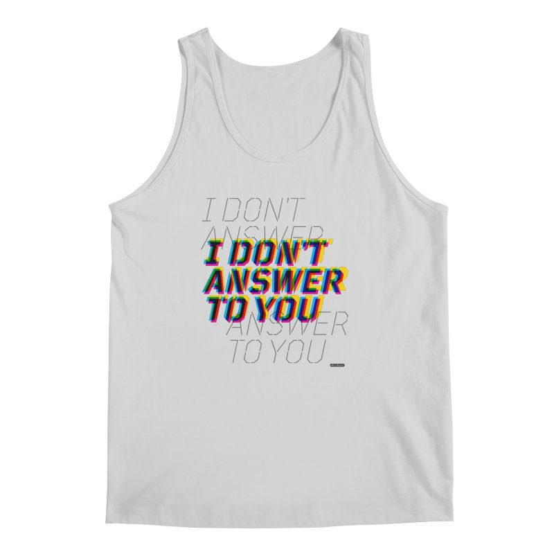 I Don't Answer to You Men's Tank by DRAWMARK