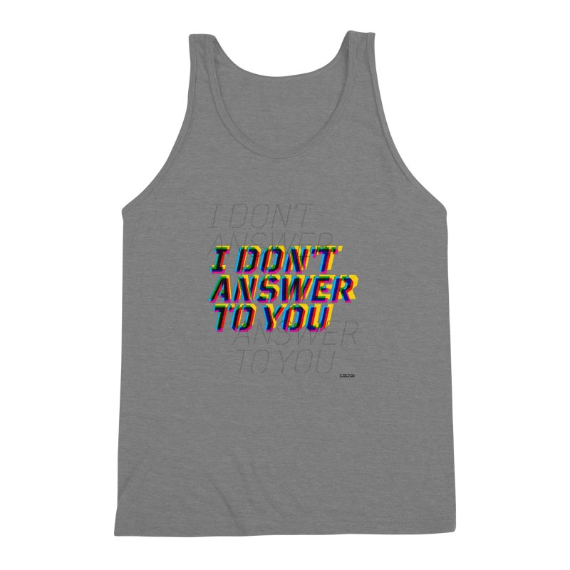 I Don't Answer to You Men's Triblend Tank by DRAWMARK
