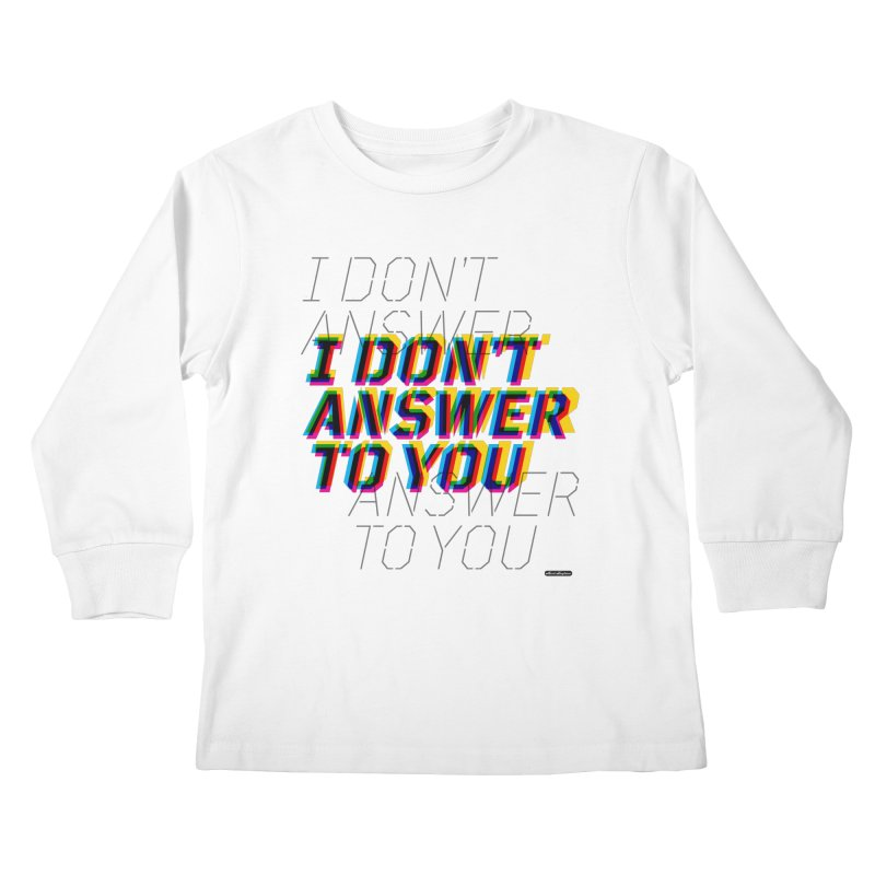 I Don't Answer to You Kids Longsleeve T-Shirt by DRAWMARK
