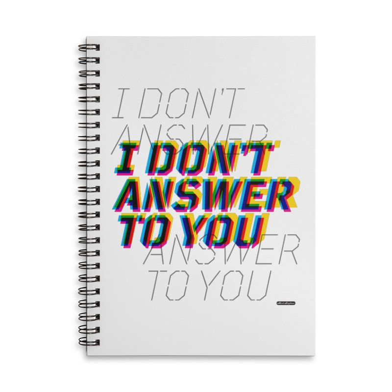 I Don't Answer to You Accessories Lined Spiral Notebook by DRAWMARK