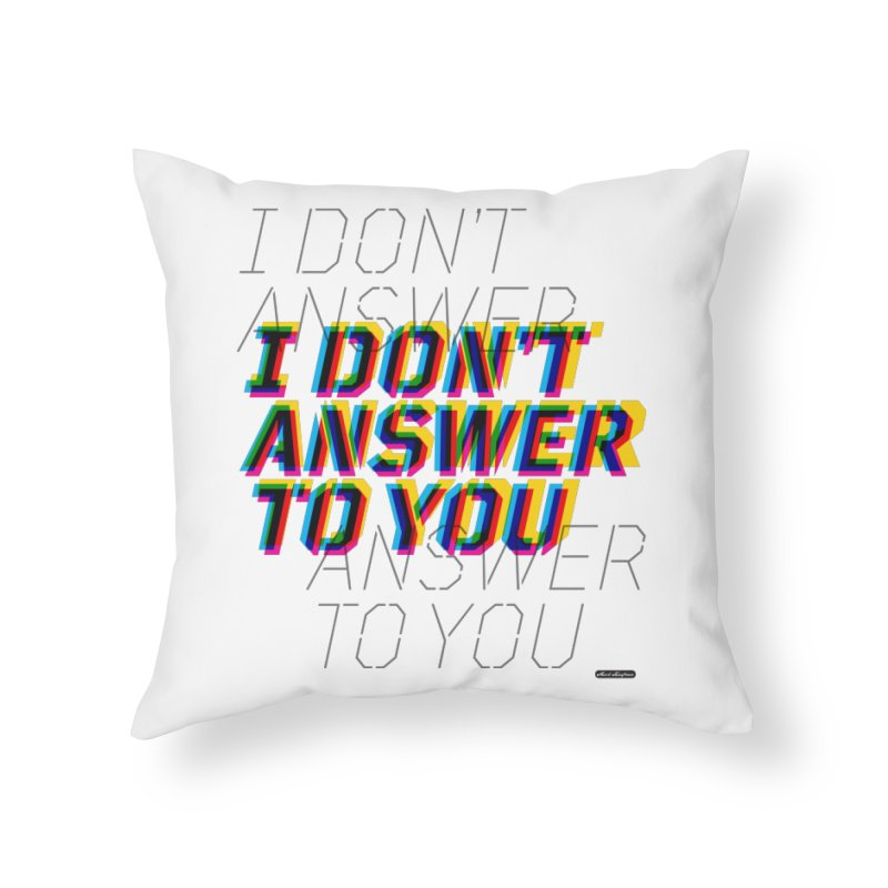 I Don't Answer to You Home Throw Pillow by DRAWMARK
