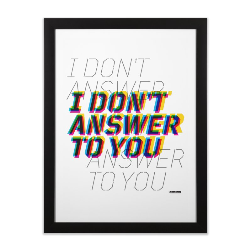I Don't Answer to You Home Framed Fine Art Print by DRAWMARK