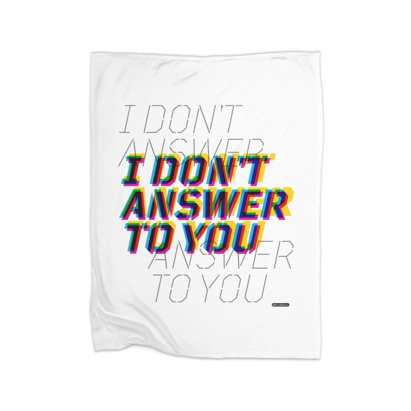 I Don't Answer to You Home Fleece Blanket Blanket by DRAWMARK
