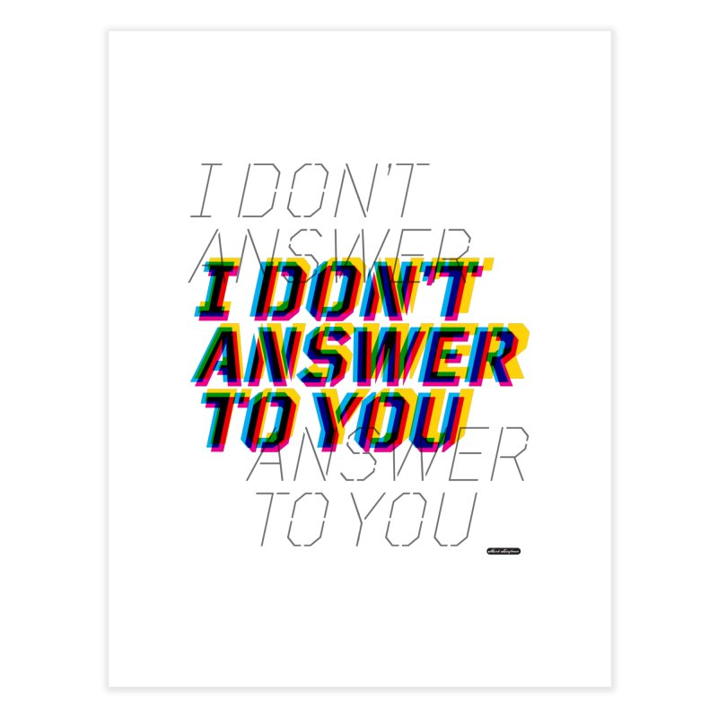 I Don't Answer to You Home Fine Art Print by DRAWMARK