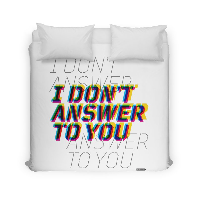 I Don't Answer to You Home Duvet by DRAWMARK