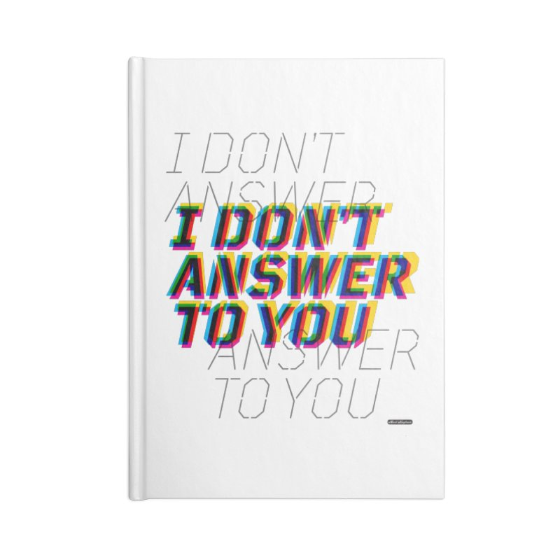 I Don't Answer to You Accessories Lined Journal Notebook by DRAWMARK