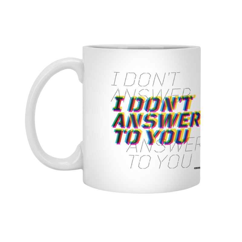 I Don't Answer to You Accessories Mug by DRAWMARK