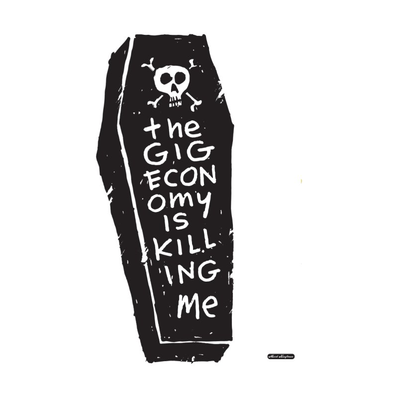 The Gig Economy is Killing Me Accessories Phone Case by DRAWMARK