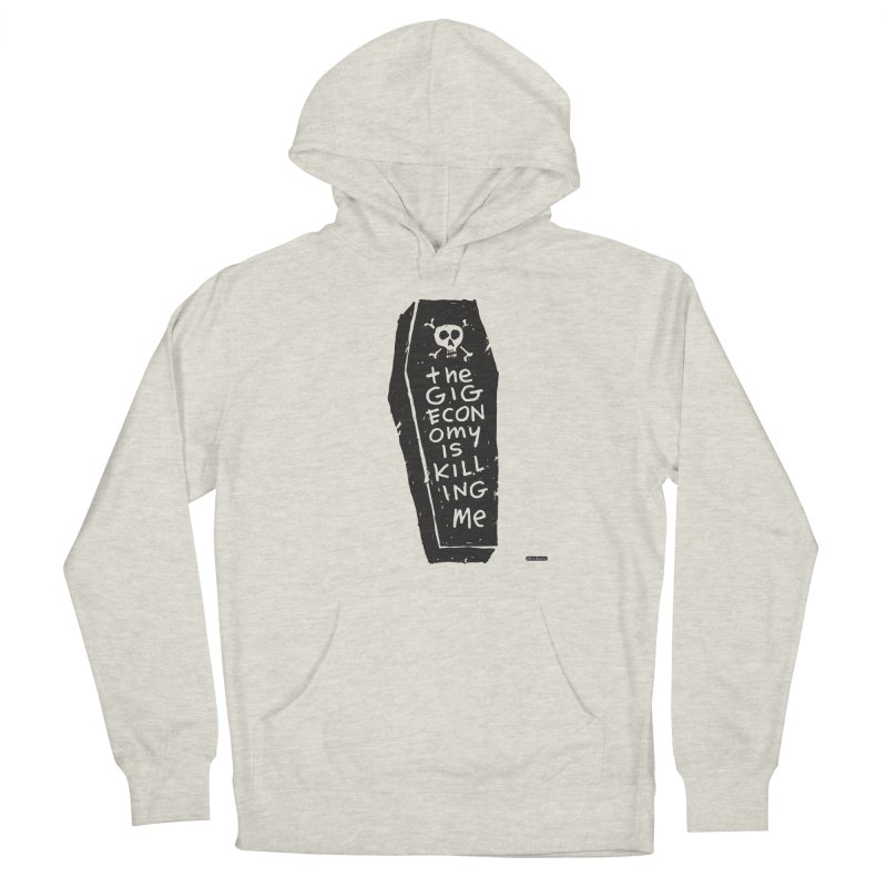 The Gig Economy is Killing Me Men's Pullover Hoody by DRAWMARK