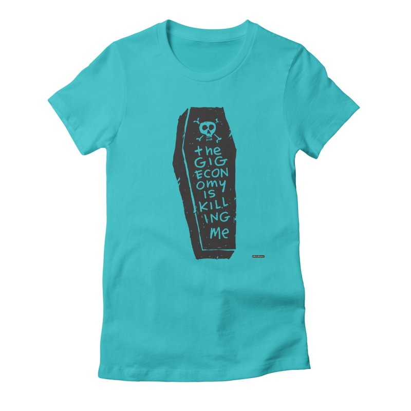 The Gig Economy is Killing Me Women's Fitted T-Shirt by DRAWMARK