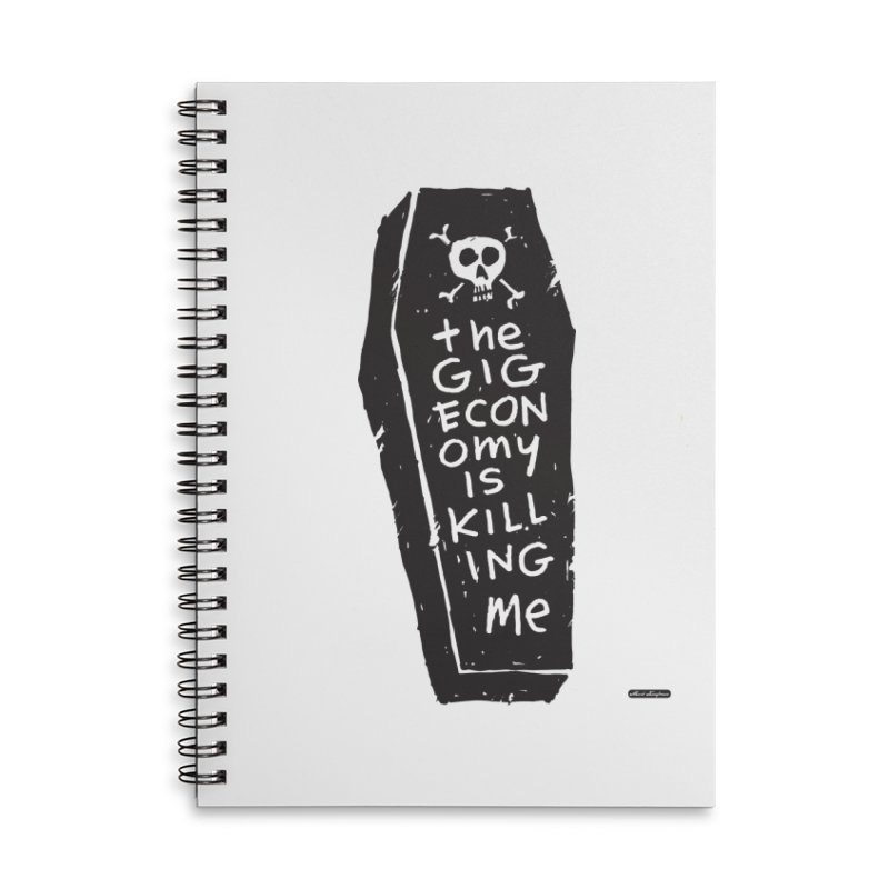 The Gig Economy is Killing Me Accessories Lined Spiral Notebook by DRAWMARK