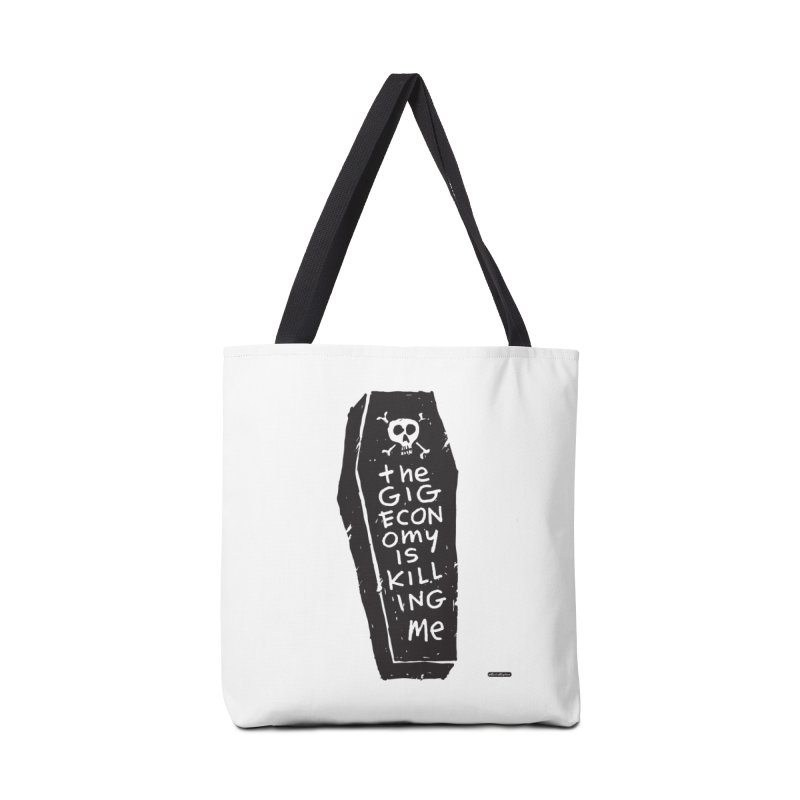 The Gig Economy is Killing Me Accessories Bag by DRAWMARK