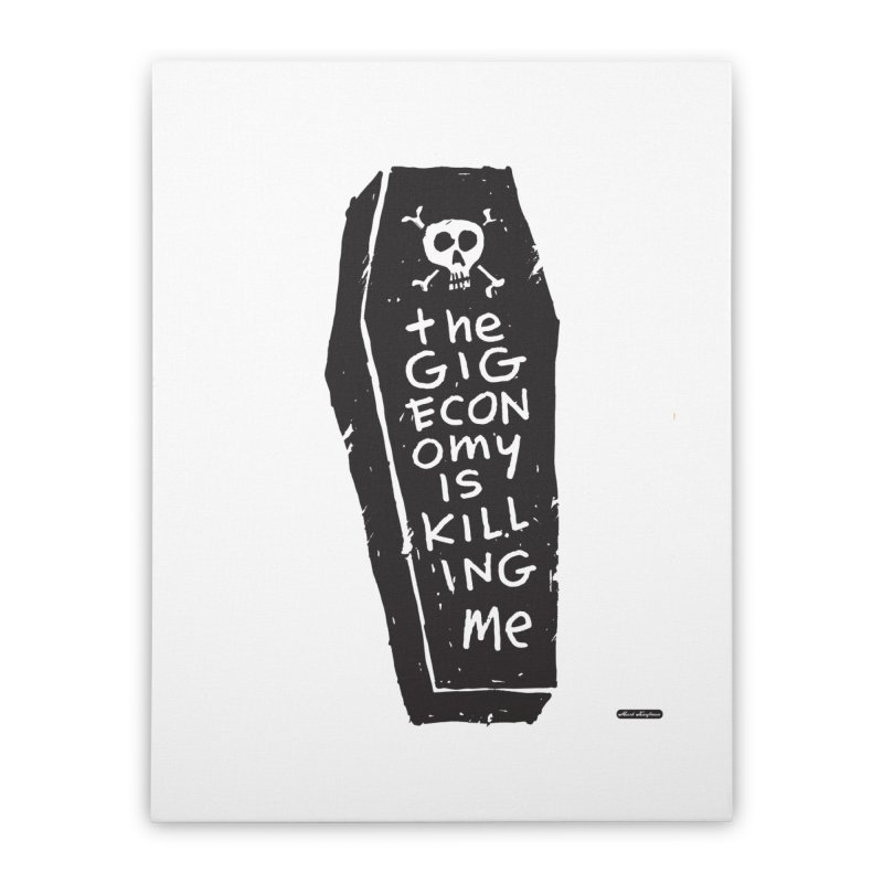 The Gig Economy is Killing Me Home Stretched Canvas by DRAWMARK