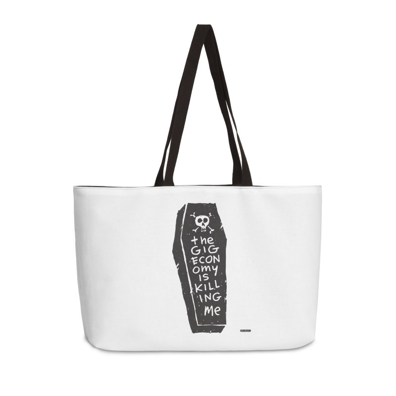 The Gig Economy is Killing Me Accessories Weekender Bag Bag by DRAWMARK