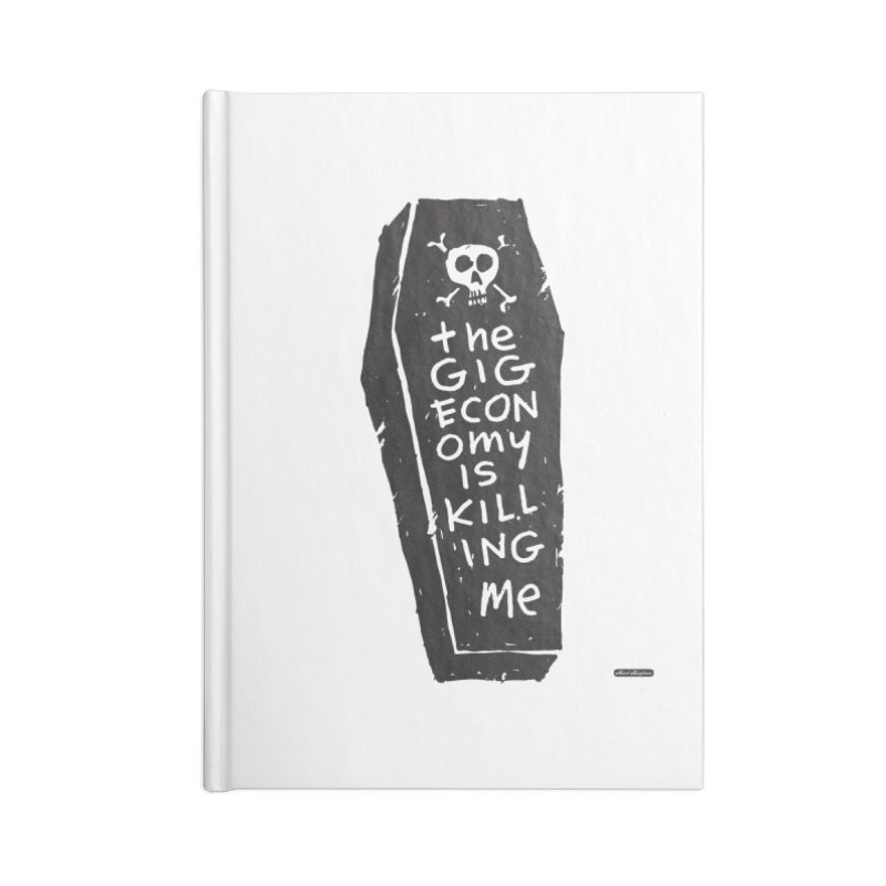 The Gig Economy is Killing Me Accessories Blank Journal Notebook by DRAWMARK