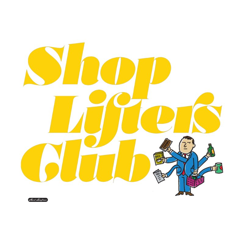 Shoplifters Club None  by DRAWMARK