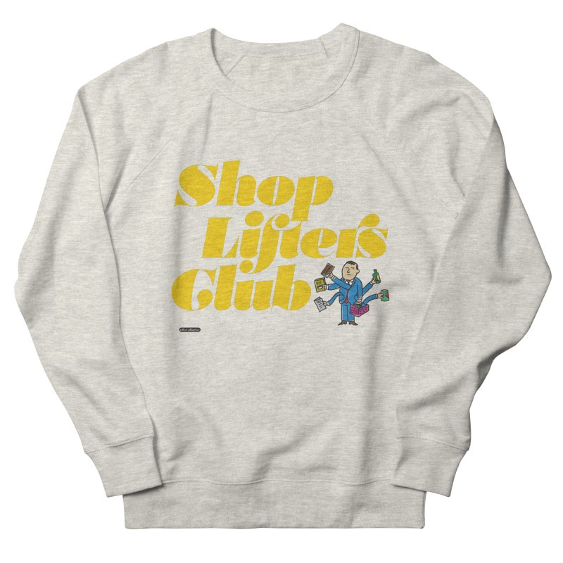 Shoplifters Club Women's French Terry Sweatshirt by DRAWMARK