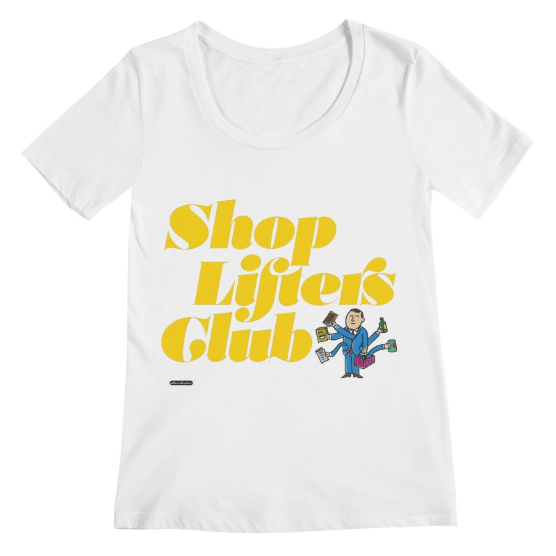 Shoplifters Club Women's Regular Scoop Neck by DRAWMARK