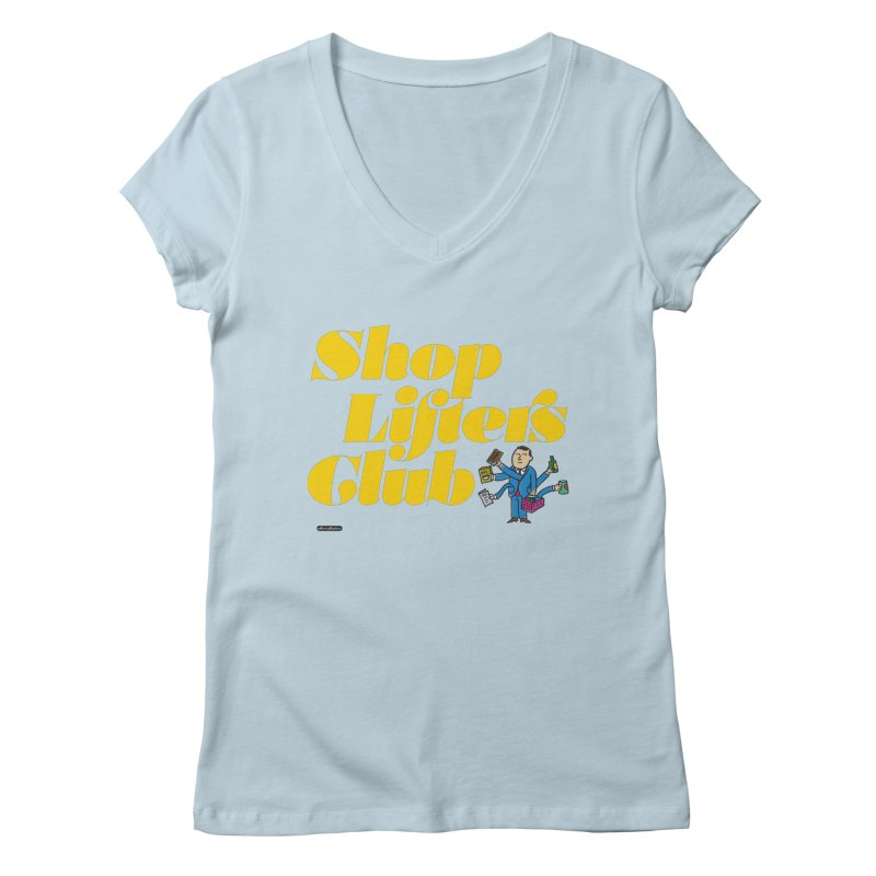 Shoplifters Club Women's V-Neck by DRAWMARK