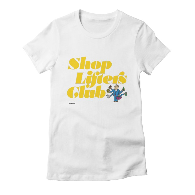 Shoplifters Club Women's Fitted T-Shirt by DRAWMARK