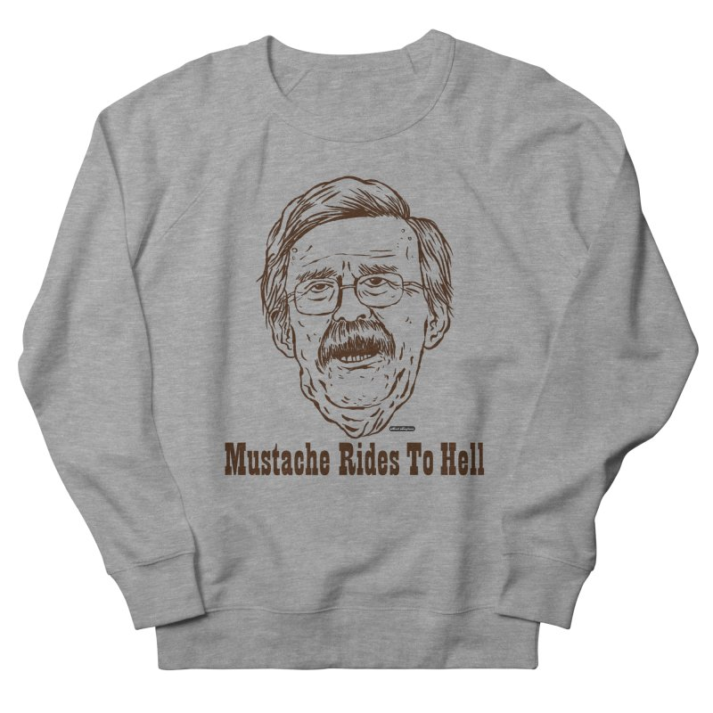 John Bolton - Mustache Rides To Hell Women's French Terry Sweatshirt by DRAWMARK