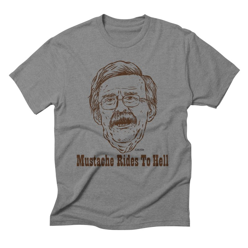 John Bolton - Mustache Rides To Hell Men's Triblend T-Shirt by DRAWMARK