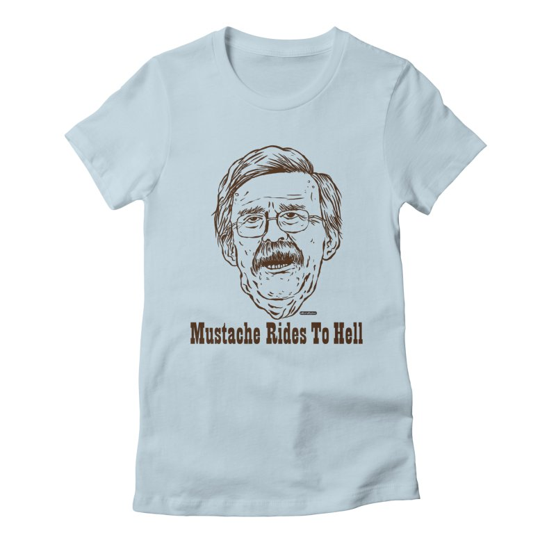 John Bolton - Mustache Rides To Hell Women's Fitted T-Shirt by DRAWMARK