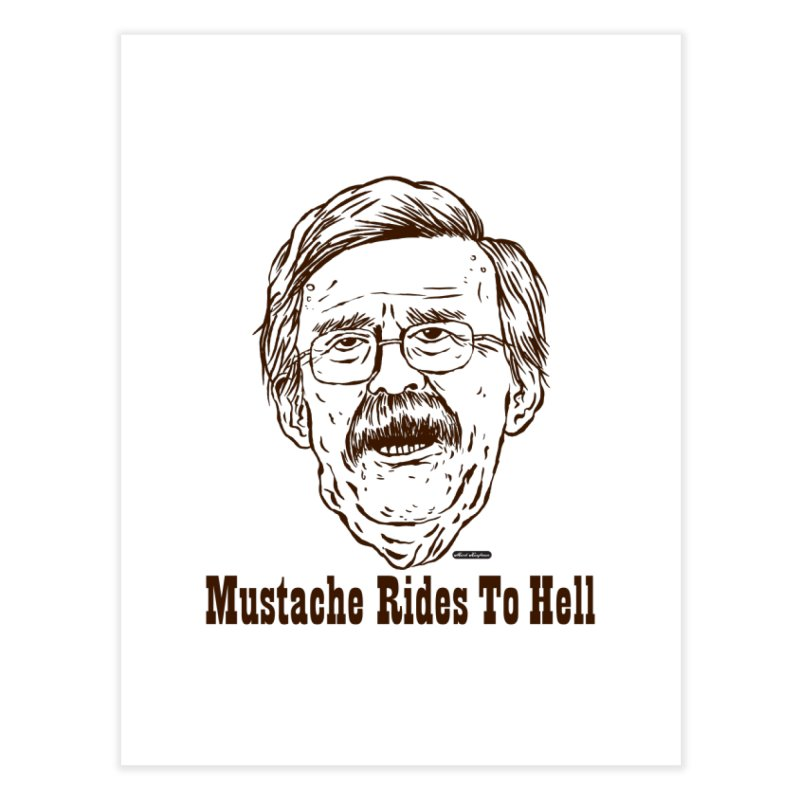 John Bolton - Mustache Rides To Hell Home Fine Art Print by DRAWMARK