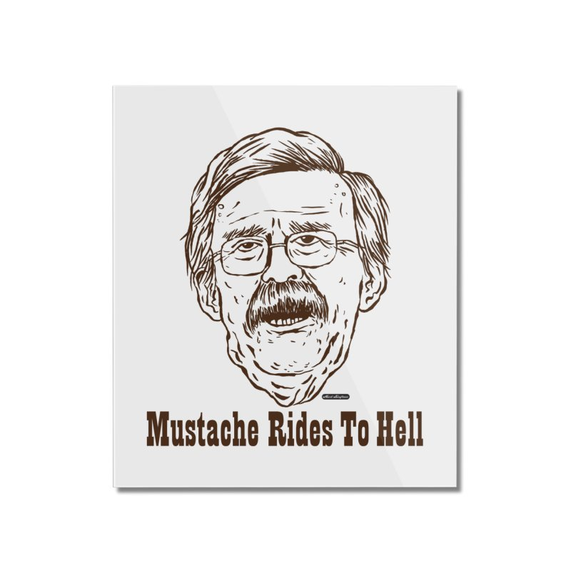 John Bolton - Mustache Rides To Hell Home Mounted Acrylic Print by DRAWMARK