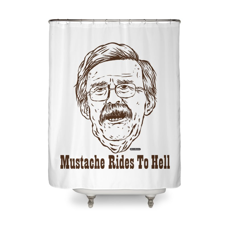 John Bolton - Mustache Rides To Hell Home Shower Curtain by DRAWMARK