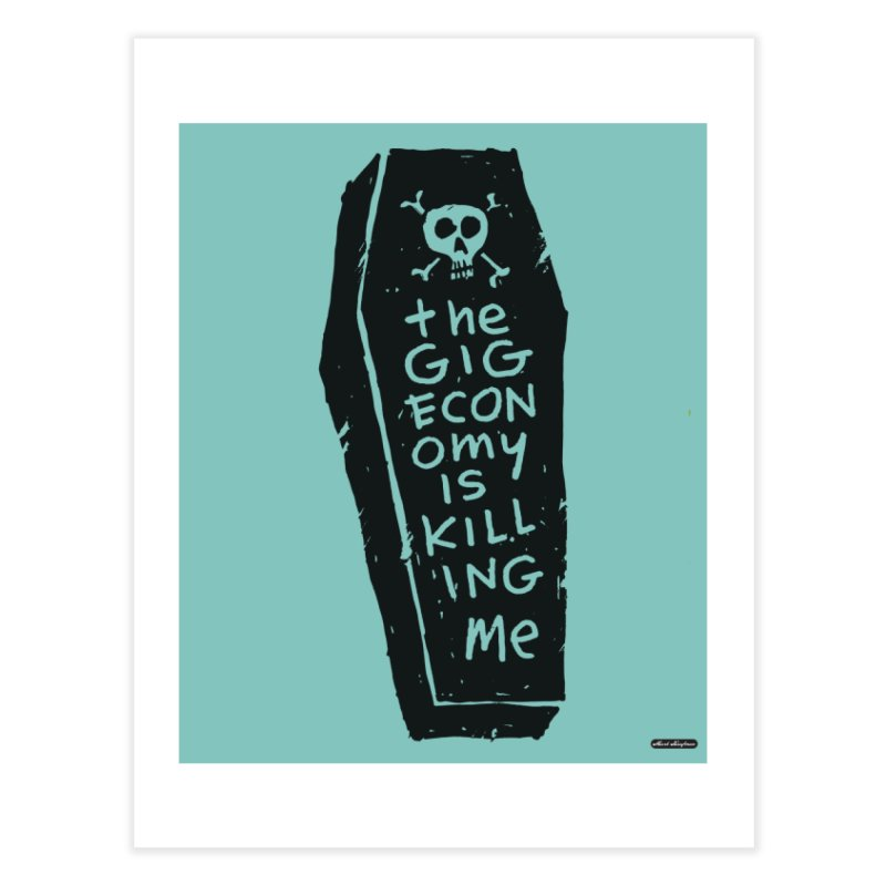 The Gig Economy is Killing Me / Green Home Fine Art Print by DRAWMARK