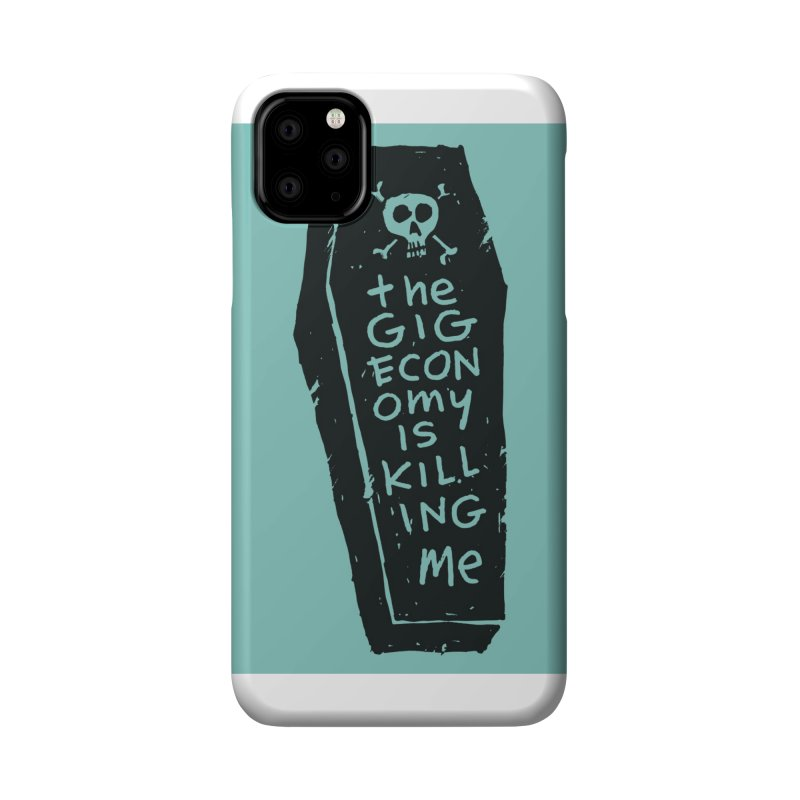 The Gig Economy is Killing Me / Green Accessories Phone Case by DRAWMARK