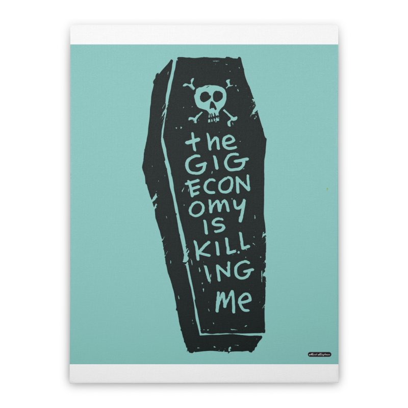 The Gig Economy is Killing Me / Green Home Stretched Canvas by DRAWMARK