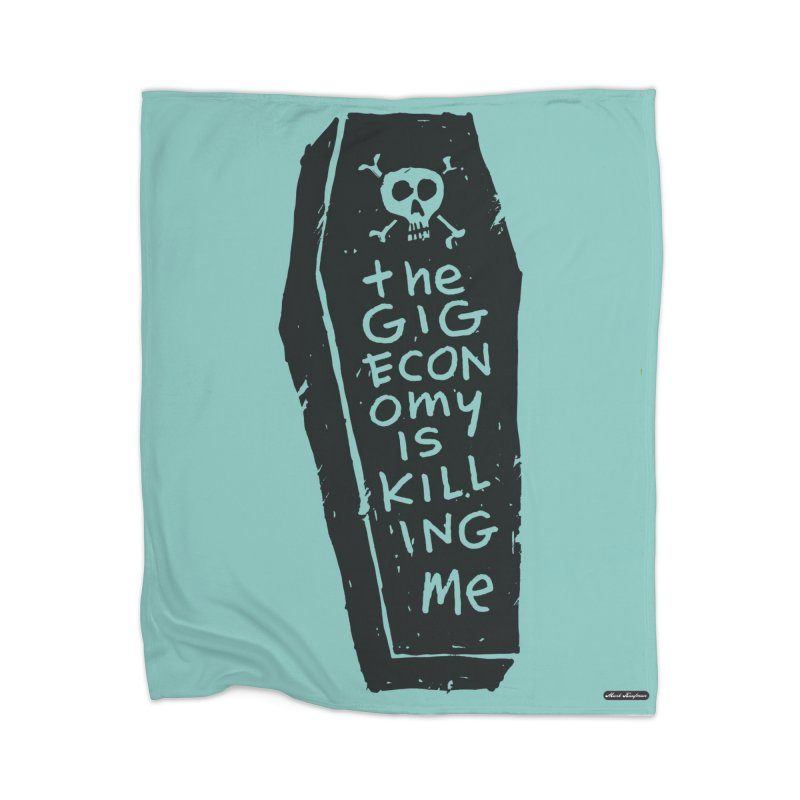 The Gig Economy is Killing Me / Green Home Blanket by DRAWMARK