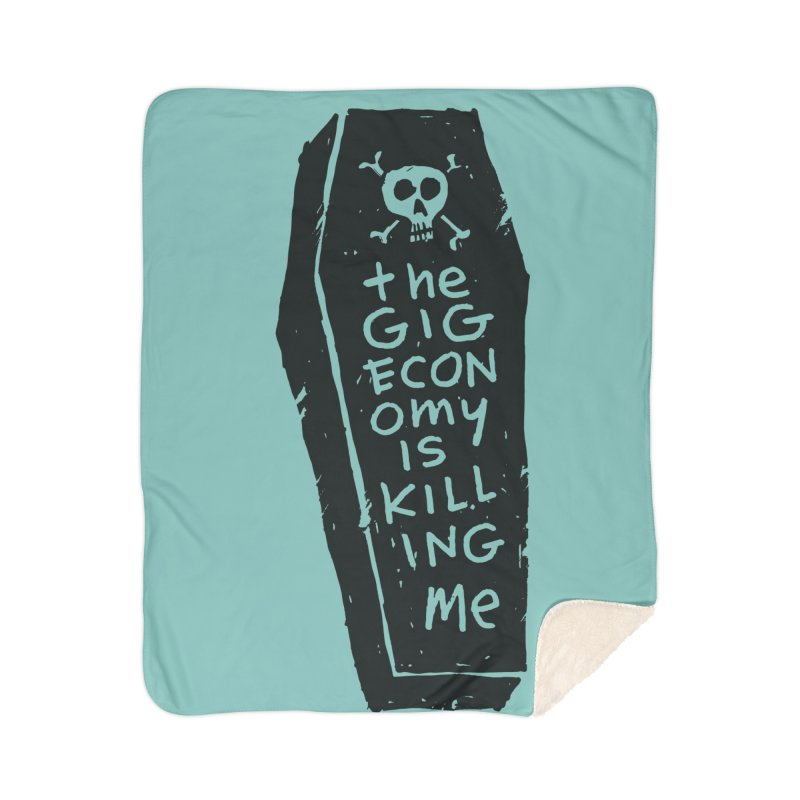 The Gig Economy is Killing Me / Green Home Sherpa Blanket Blanket by DRAWMARK